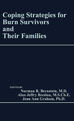 Coping Strategies for Burn Survivors and Their Families - Bernstein, Norman R (Editor), and Breslau, Alan Jeffry (Editor), and Graham, Jean Ann (Editor)