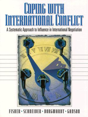 Coping with International Conflict: A Systematic Approach to Influence in International Negotiation - Fisher, Roger, and Ganson, Brian, and Kupfer Schneider, Andrea