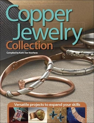 Copper Jewelry Collection: Versatile Projects to Expand Your Skills - Van Voohees, Karin (Compiled by)