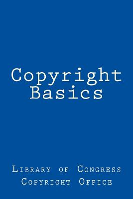 Copyright Basics - Library of Congress Copyright Office, and Anderson, Taylor (Editor)