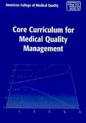 Core Curriculum for Medical Quality Management - Acmq, and American College of Medical Quality