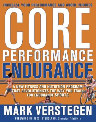 Core Performance Endurance: A New Fitness and Nutrition Program That Revolutionizes the Way You Train for Endurance Sports - Verstegen, Mark, and Williams, Pete, and Stensland, Jessi (Foreword by)