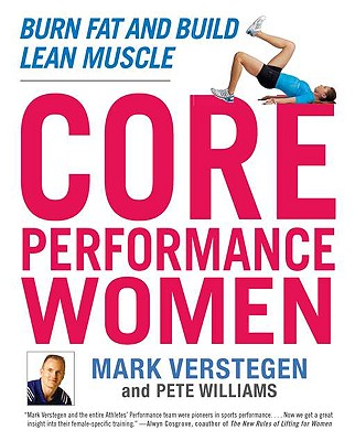 Core Performance Women: Burn Fat and Build Lean Muscle - Verstegen, Mark, and Williams, Peter, Dr.