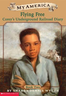 Corey's Underground Railroad Diaries: Book Two: Flying Free - Wyeth, Sharon Dennis