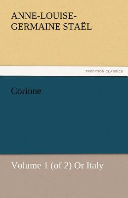 Corinne, Volume 1 (of 2) or Italy - Sta L, Madame De, and Stael, Madame De