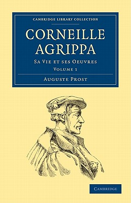 Corneille Agrippa: Sa Vie Et Ses Oeuvres - Prost, Auguste