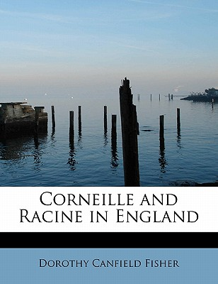 Corneille and Racine in England - Fisher, Dorothy Canfield