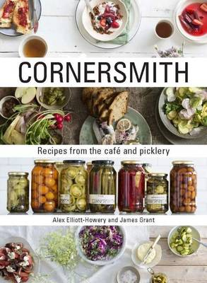 Cornersmith: Recipes from the Cafe and Picklery - Grant, James