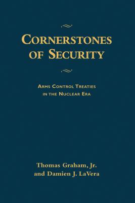 Cornerstones of Security: Arms Control Treaties in the Nuclear Era - Graham, Thomas, and Lavera, Damien J