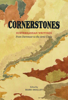 Cornerstones: Subterranean writings; from Dartmoor to the Arctic Circle - Smalley, Mark (Editor), and Burnside, John (Contributions by), and Cracknell, Linda (Contributions by)
