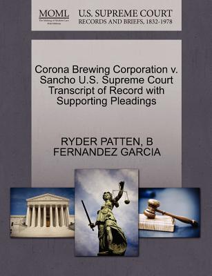 Corona Brewing Corporation V. Sancho U.S. Supreme Court Transcript of Record with Supporting Pleadings - Patten, Ryder, and Garcia, B Fernandez