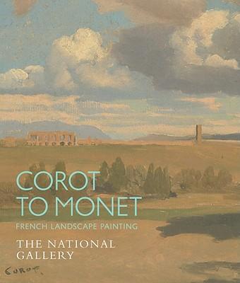 Corot to Monet: French Landscape Painting - Herring, Sarah, and Mazzotta, Antonio