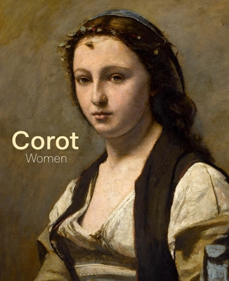 Corot: Women - Morton, Mary, and Ogawa, David (Contributions by), and Allard, Sebastien (Contributions by)