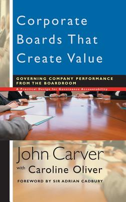 Corporate Boards That Create Value - Carver, John, and Oliver, Caroline, and Cadbury, Adrian (Foreword by)