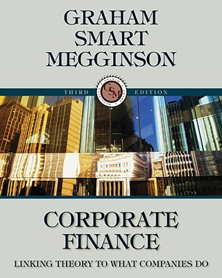 Corporate Finance: Linking Theory to What Companies Do - Graham, John, and Smart, Scott B, and Megginson, William L