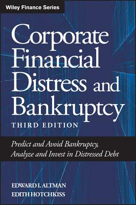 Corporate Financial Distress and Bankruptcy: Predict and Avoid Bankruptcy, Analyze and Invest in Distressed Debt - Altman, Edward I, and Hotchkiss, Edith