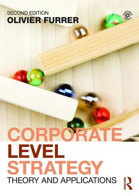 Corporate Level Strategy: Theory and Applications - Furrer, Olivier