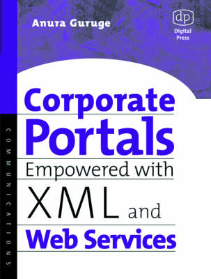 Corporate Portals Empowered with XML and Web Services - Guruge, Anura
