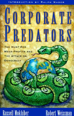 Corporate Predators: The Hunt for Mega-Profits and the Attack on Democracy - Mokhiber, Russell, and Weissman, Robert, and Nader, Ralph (Introduction by)