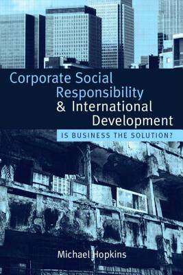 Corporate Social Responsibility and International Development: Is Business the Solution? - Hopkins, Michael