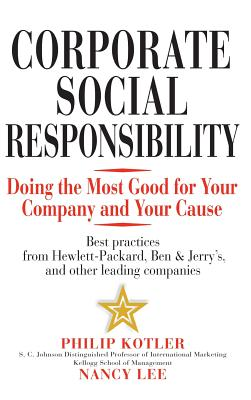 Corporate Social Responsibility: Doing the Most Good for Your Company and Your Cause - Kotler, Philip, and Lee, Nancy