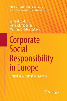 Corporate Social Responsibility in Europe: United in Sustainable Diversity - Idowu, Samuel O (Editor), and Schmidpeter, Rene (Editor), and Fifka, Matthias S (Editor)