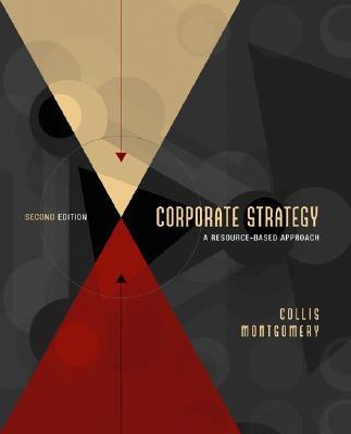 Corporate Strategy - Collis, David J, and Montgomery, Cynthia A, and Collis David