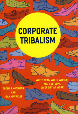 Corporate Tribalism: White Men/White Women and Cultural Diversity at Work - Kochman, Thomas, and Mavrelis, Jean