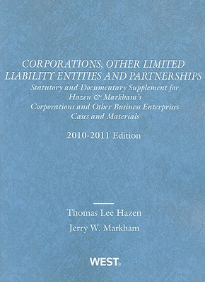 Corporations, Other Limited Liability Entities and Partnerships: Statutory and Documentary Supplement for Hazen & Markham's Corporations and Other Business Enterprises, Cases and Materials - Hazen, Thomas Lee, and Markham, Jerry W