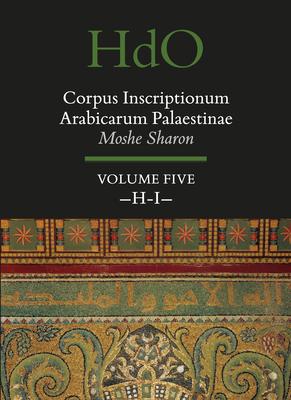 Corpus Inscriptionum Arabicarum Palaestinae, Volume Five: H-I - Sharon, Moshe