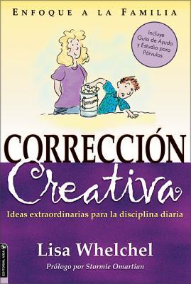 Correcci N Creativa: Ideas Extraordinarias Para La Disciplina Diaria - Zondervan Publishing, and Whelchel, Lisa