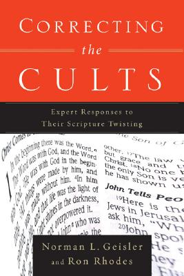 Correcting the Cults: Expert Responses to Their Scripture Twisting - Geisler, Norman L, Dr., and Rhodes, Ron, Dr.