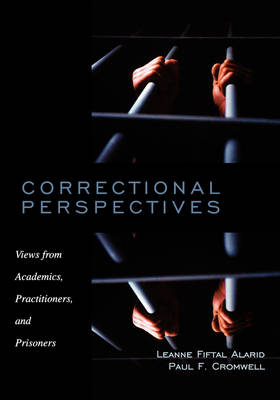 Correctional Perspectives: Views from Academics, Practitioners, and Prisoners - Alarid, Leanne Fiftal (Editor), and Cromwell, Paul F (Editor)