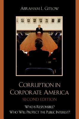 Corruption in Corporate America: Who Is Responsible? Who Will Protect the Public Interest? - Gitlow, Abraham L