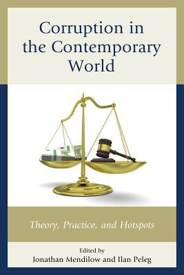 Corruption in the Contemporary World: Theory, Practice, and Hotspots - Mendilow, Jonathan (Editor), and Peleg, Ilan (Editor)
