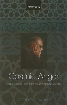 Cosmic Anger: Abdus Salam - The First Muslim Nobel Scientist - Fraser, Gordon