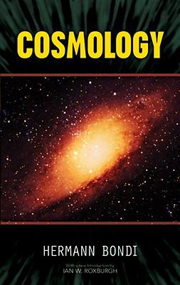 Cosmology - Bondi, Hermann, and Roxburgh, Ian W (Introduction by)