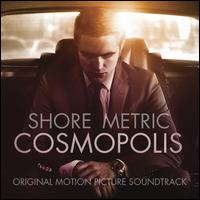 Cosmopolis [Original Motion Picture Soundtrack] - Howard Shore / Metric