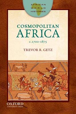 Cosmopolitan Africa: 1700-1875 - Getz, Trevor R, Professor