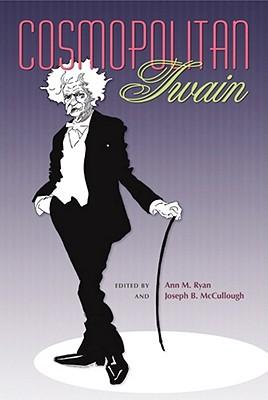 Cosmopolitan Twain - Ryan, Ann M (Editor), and McCullough, Joseph B (Editor)