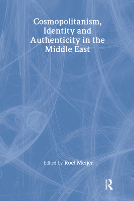 Cosmopolitanism, Identity and Authenticity in the Middle East - Meijer, Roel, Professor