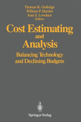 Cost Estimating and Analysis: Balancing Technology and Declining Budgets - Gulledge, Thomas R (Editor)
