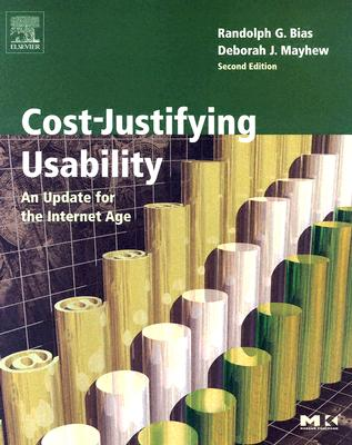 Cost-Justifying Usability: An Update for the Internet Age - Bias, Randolph G, PH.D. (Editor), and Mayhew, Deborah J (Editor)