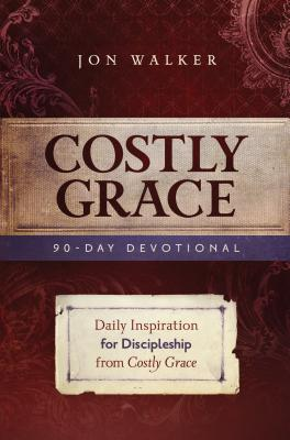 Costly Grace Devotional: A Contemporary View of Bonhoeffer's the Cost of Discipleship - Walker, Jon
