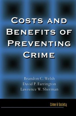 Costs and Benefits of Preventing Crime: Baltimore Neighborhoods and the Nationwide Fight Against Crime, Grime, Fear, and Decline - Welsh, Brandon, and Farrington, David P., and Sherman, Lawrence W.