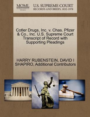 Cotler Drugs, Inc. V. Chas. Pfizer & Co., Inc. U.S. Supreme Court Transcript of Record with Supporting Pleadings - Rubenstein, Harry, and Shapiro, David I, and Additional Contributors