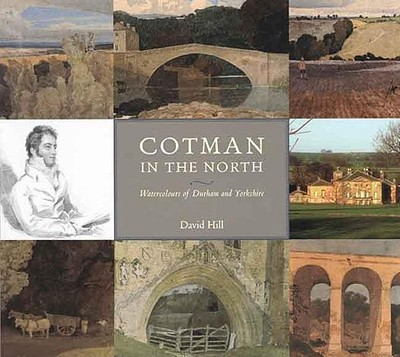 Cotman in the North: Watercolours of Durham and Yorkshire - Hill, David