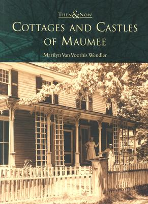 Cottages and Castles of Maumee - Wendler, M, and Wendler, Marilyn Van Voorhis