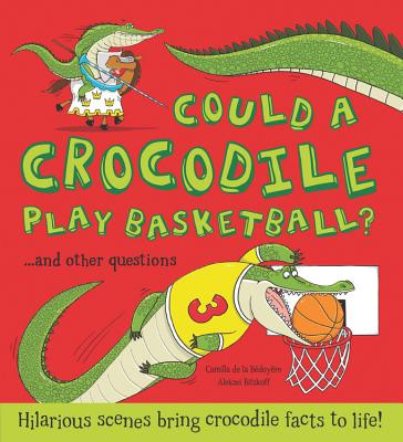 Could a Crocodile Play Basketball?: Hilarious Scenes Bring Crocodile Facts to Life! - De La Bedoyere, Camilla