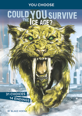 Could You Survive the Ice Age?: An Interactive Prehistoric Adventure - Hoena, Blake
